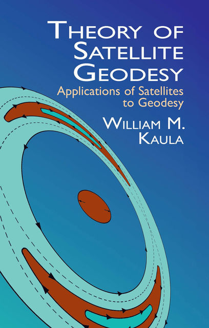 Theory of Satellite Geodesy, William M.Kaula
