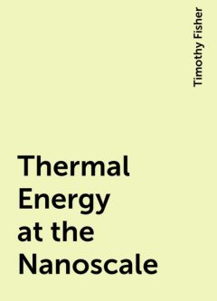Thermal Energy at the Nanoscale, Timothy Fisher
