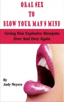 Oral Sex To Blow Your Man's Mind, Judy Meyers