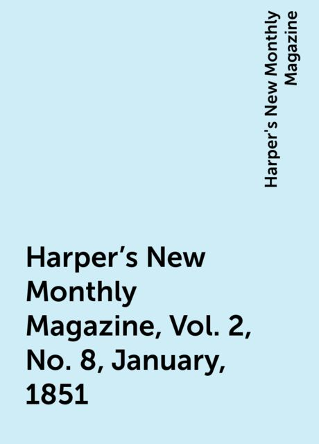 Harper's New Monthly Magazine, Vol. 2, No. 8, January, 1851, Harper's New Monthly Magazine