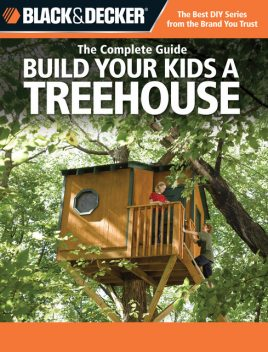 Black & Decker The Complete Guide: Build Your Kids a Treehouse, Charlie Self