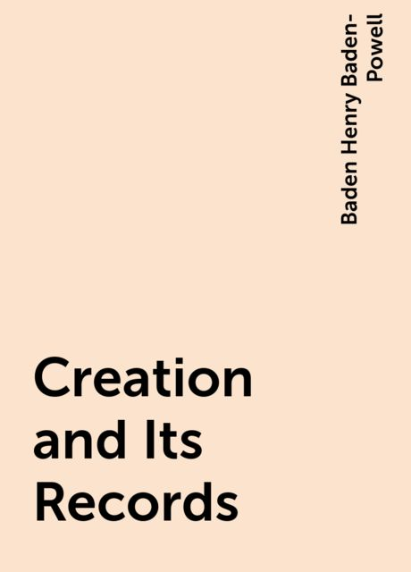 Creation and Its Records, Baden Henry Baden-Powell