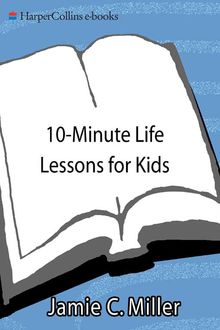 10-Minute Life Lessons for Kids, Jamie Miller