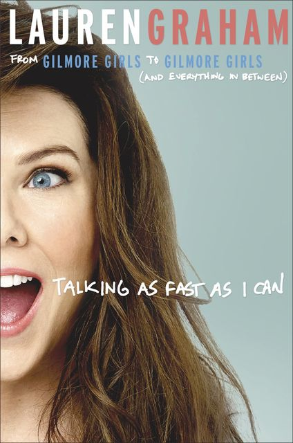 Talking as Fast as I Can, Lauren Graham