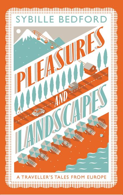 Pleasures and Landscapes, Sybille Bedford