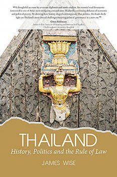 Thailand: History, Politics and the Rule of Law, James Wise