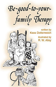 Be-good-to-your-family Therapy, Kass P Dotterweich