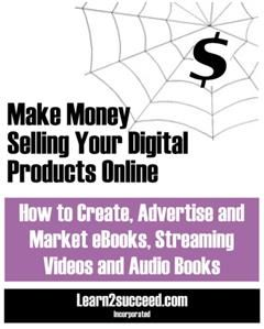 Make Money Selling Your Digital Products Online, Learn2succeed. com Incorporated