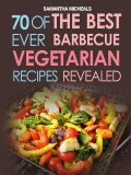 BBQ Recipe:70 Of The Best Ever Barbecue Vegetarian RecipesRevealed!, Samantha Michaels