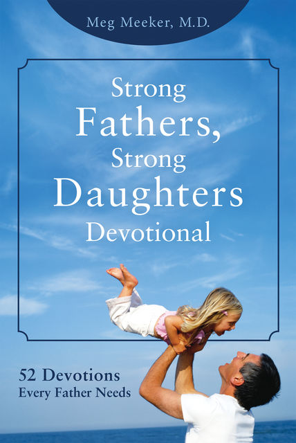 Strong Fathers, Strong Daughters Devotional, Meg Meeker