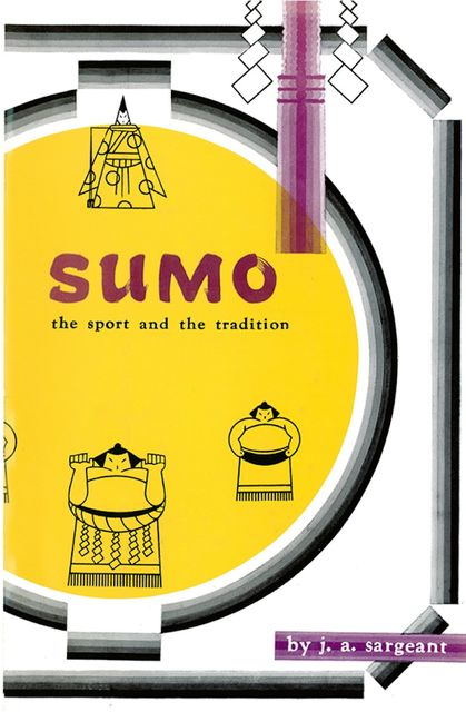 Sumo: The Sport and The Tradition, . Sargeant, J A