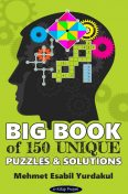 Big Book of 150 Unique Puzzles & Solutions, Mehmet Esabil Yurdakul
