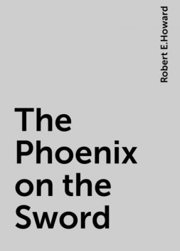 The Phoenix on the Sword, Robert E.Howard