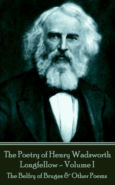 The Poetry of Henry Wadsworth Longfellow – Volume II, Henry Wadsworth Longfellow