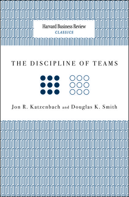 The Discipline of Teams, Douglas Smith, Jon R.Katzenbach