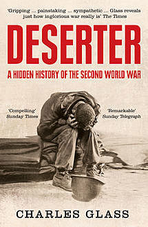 Deserter: The Last Untold Story of the Second World War, Charles Glass