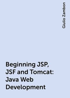 Beginning JSP, JSF and Tomcat: Java Web Development, Giulio Zambon