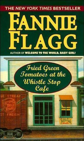 Fried Green Tomatoes at the Whistle Stop Cafe, Fannie Flagg