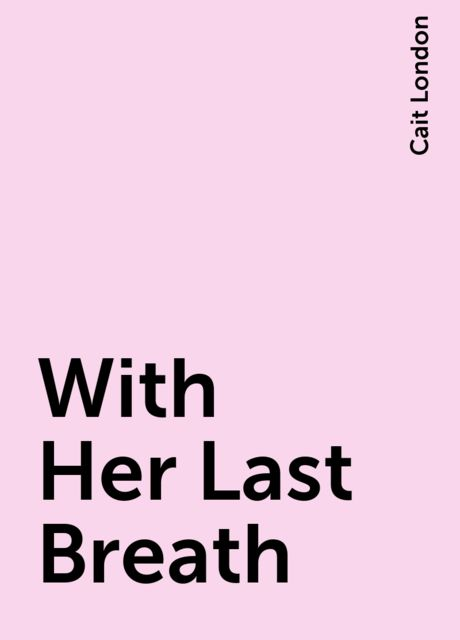 With Her Last Breath, Cait London
