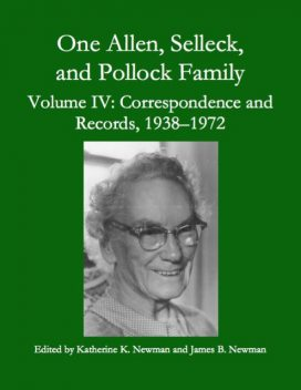 One Allen, Selleck, and Pollock Family, Volume Ⅳ: Correspondence and Records, 1938–1972, James Newman, Katherine K. Newman