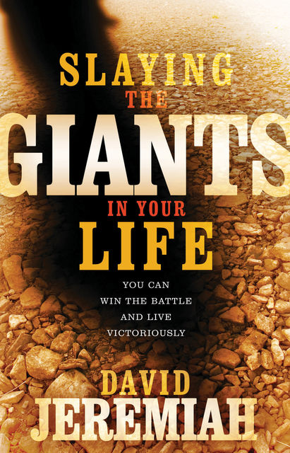 Slaying the Giants in Your Life, David Jeremiah