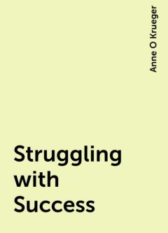 Struggling with Success, Anne O Krueger