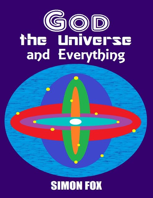 God, the Universe and Everything, Simon Fox