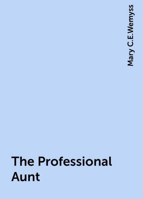 The Professional Aunt, Mary C.E.Wemyss
