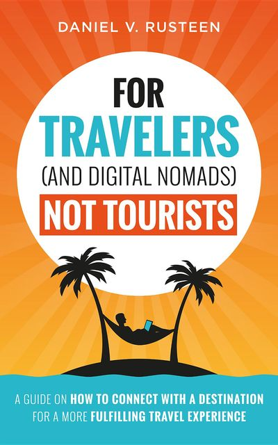 For Travelers and Digital Nomads Not Tourists,