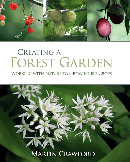 Creating a Forest Garden, Martin Crawford