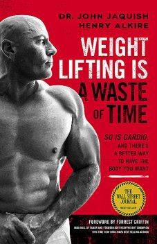 Weight Lifting Is a Waste of Time, Henry Alkire, John Jaquish