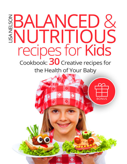 Balanced & Nutritious recipes for Kids, Lisa Nelson