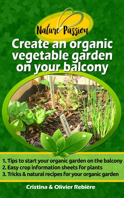 Create an organic vegetable garden on your balcony, Cristina Rebiere, Olivier Rebiere