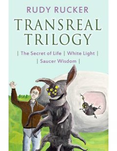 Transreal Trilogy: Secret of Life, White Light, Saucer Wisdom, Rudy Rucker