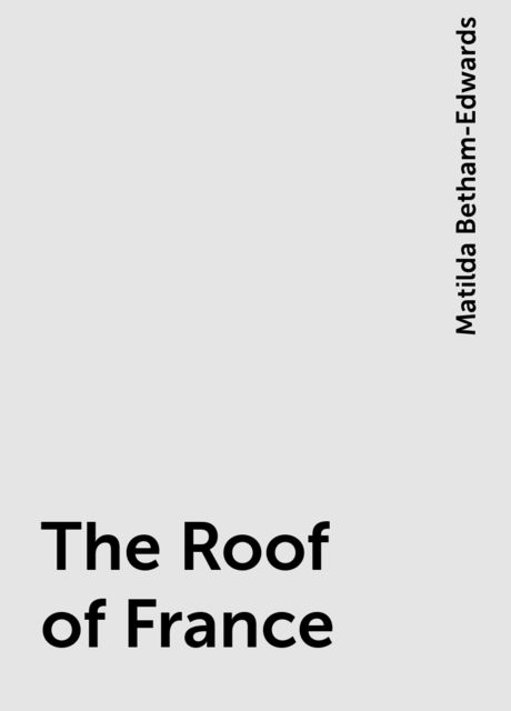 The Roof of France, Matilda Betham-Edwards