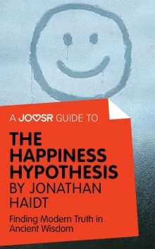 A Joosr Guide to… The Happiness Hypothesis by Jonathan Haidt, Joosr