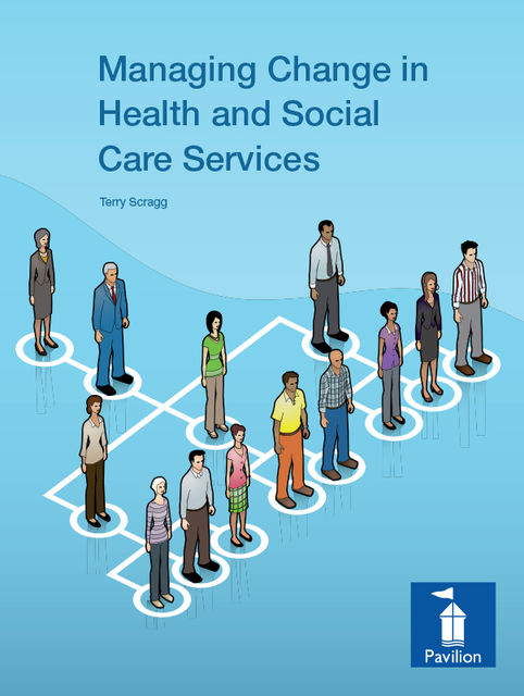 Managing Change in Health and Social Care Services, Terry Scragg