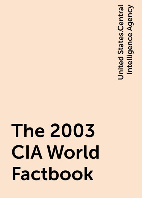 The 2003 CIA World Factbook, United States.Central Intelligence Agency