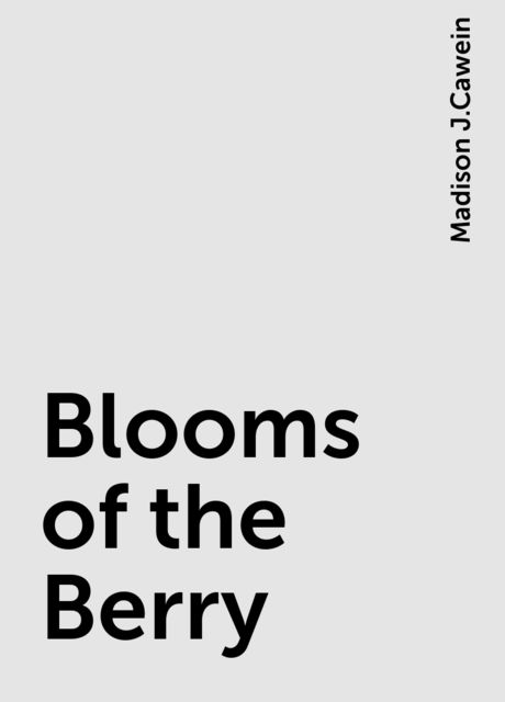 Blooms of the Berry, Madison J.Cawein