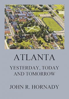 Atlanta And Its Builders, Vol. 1 – A Comprehensive History Of The Gate City Of The South, Thomas Martin