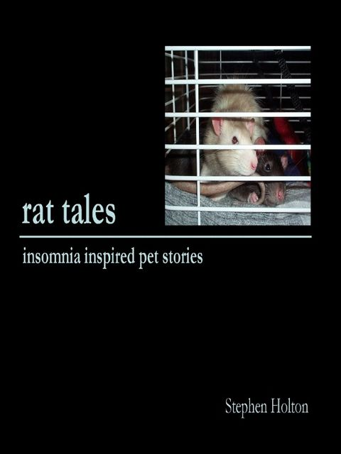 Rat Tales: Insomnia Inspired Pet Stories, Stephen Holton