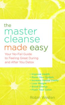 The Master Cleanse Made Easy, Robin Westen