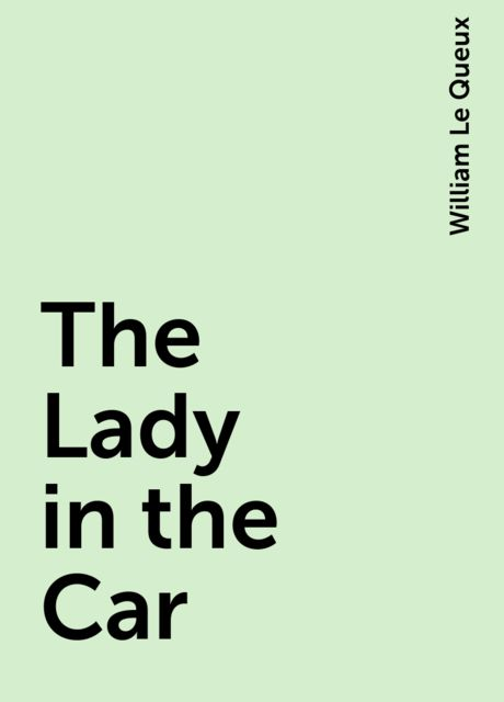 The Lady in the Car, William Le Queux