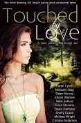 Touched by Love (10 Mind-Blowing Paranormal Tales), Karen Lynch, Shelly Crane, Melissa Haag, Erica Stevens, Nikki Jefford, Dean Murray, Ednah Walters, Desni Dantone, Melissa Wright, Christie Anderson