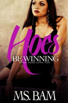 Hoes Be Winning: Hoes Need Love Too, Ms. Bam
