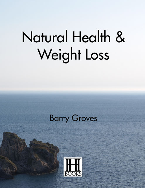 Natural Health and Weight Loss, Barry Groves, Joel Kaufman