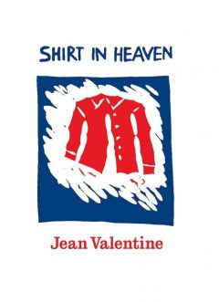 Shirt in Heaven, Jean Valentine