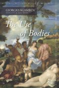 The Use of Bodies, Giorgio Agamben