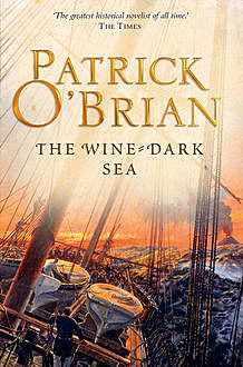 The Wine-Dark Sea: Aubrey/Maturin series, book 16, Patrick O'Brian