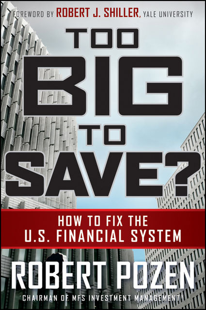 Too Big to Save? How to Fix the U.S. Financial System, Robert Pozen